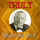 Truly Burl Ives, Vol. 2 by Burl Ives