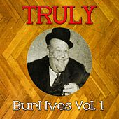 Truly Burl Ives, Vol. 1 by Burl Ives