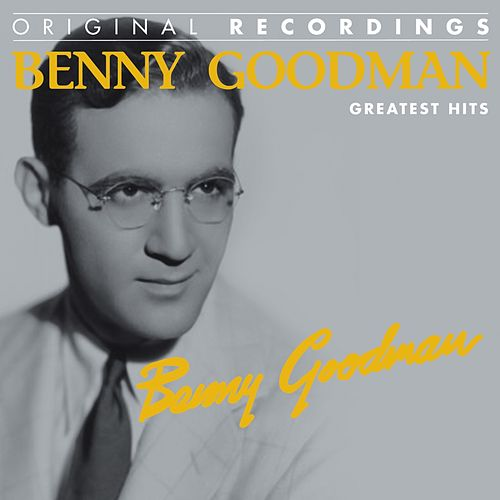 Benny Goodman : Greatest Hits (Original Recordings) by Benny Goodman