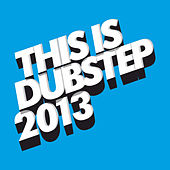 This Is Dubstep 2013 by Various Artists