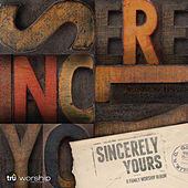 Sincerely Yours: A Family Worship Album by Tru Worship