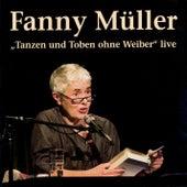 Tanzen und Toben ohne Weiber (Live) von Fanny Müller