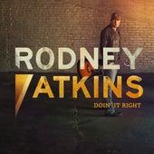 Doin' It Right (Single) by Rodney Atkins