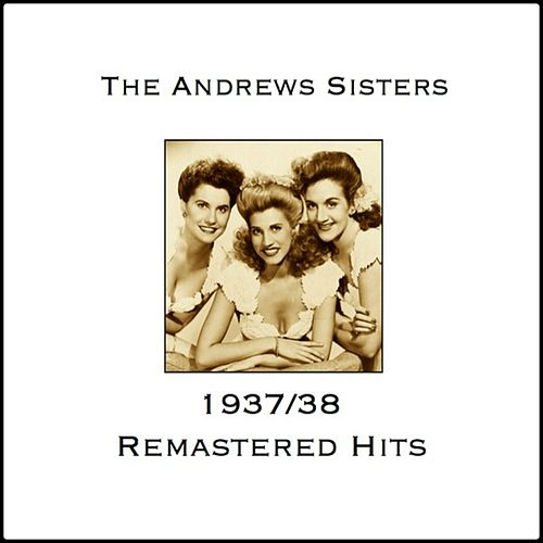 Andrews Sisters 1937/38 Remastered Hits by The Andrews Sisters