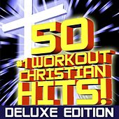 50 #1 Workout Christian Hits! + Bonus Cardio Remixes + Instrumental Remixes + Classics (Deluxe Edition) by Christian Workout Hits Group