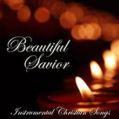 Beautiful Savior - Instrumental Christian Songs by Instrumental Christian Songs