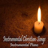 Instrumental Christian Songs - Instrumental Piano by Instrumental Christian Songs