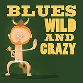 Blues - Wild and Crazy by Various Artists