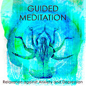 Guided Meditation for Relaxation against Anxiety and Depression by Guided Meditation