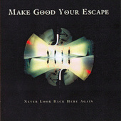 Never Look Back Here Again by Make Good Your Escape