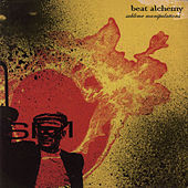 Beat Alchemy: Sublime Manipulations by Various Artists