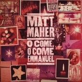 O Come, O Come, Emmanuel de Matt Maher