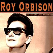 The Fantastic Songs Masterpieces by Roy Orbison