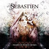 Tears of White Roses by Sebastien