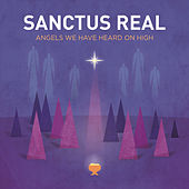 Angels We Have Heard On High by Sanctus Real