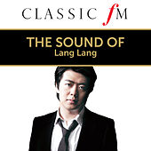 The Sound of Lang Lang (By Classic FM) by Lang Lang
