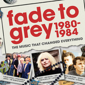 Fade To Grey 1980 - 1984 by Various Artists