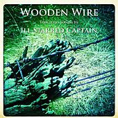 Wooden Wire Voiceless Songs by Ill Starred Captain by ill Starred Captain