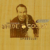 Spadella! The Essential Spade Cooley by Spade Cooley