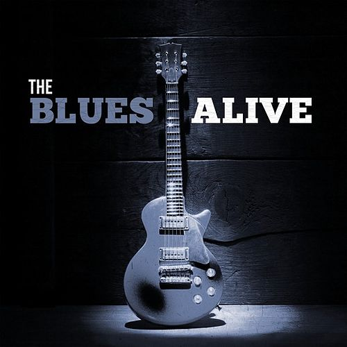 The Blues Alive by Various Artists