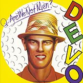 Q: Are We Not Men? A: We Are Devo by DEVO