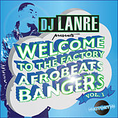 Welcome to the Factory Afrobeat Bangers, Vol.1 by Various Artists