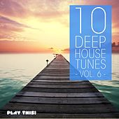 10 Deep House Tunes, Vol. 6 by Various Artists