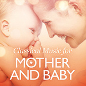 Classical Music for Mother and Baby de Various Artists