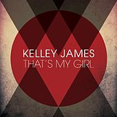 That's My Girl by Kelley James