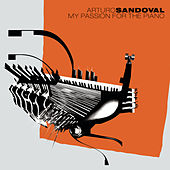My Passion For The Piano by Arturo Sandoval