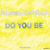 Do You Be by Meredith Monk