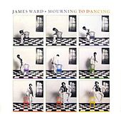 Mourning into Dancing by James Ward