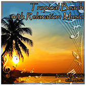 Tropical Beach with Relaxation Music by Natural Sounds