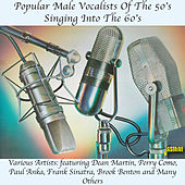 Popular Male Vocalists of the 50's Singing into the 60's - Featuring Dean Martin, Perry Como, Paul Anka, Frank Sinatra, Brook Benton and Many Others by Various Artists