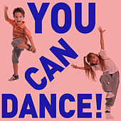 You Can Dance! - Fun Songs to Get Your Children Moving and Exercising! von Various Artists