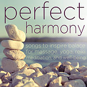 Perfect Harmony - Songs to Inspire Balance for Massage, Yoga, Relaxation, Meditation, Reiki, And Well Being by Various Artists