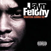 Whatcha Gonna Do? by Jayo Felony
