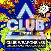 Club Session Pres. Club Weapons No. 38 de Various Artists