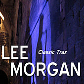 Classic Trax von Lee Morgan