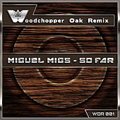 So Far (Woodchopper Oak Remix) von Miguel Migs