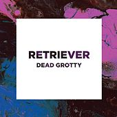 Dead Grotty Ep (Ep) de Retriever