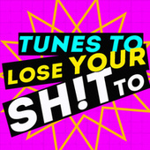 Tunes to Lose Your Sh!t To! de Various Artists