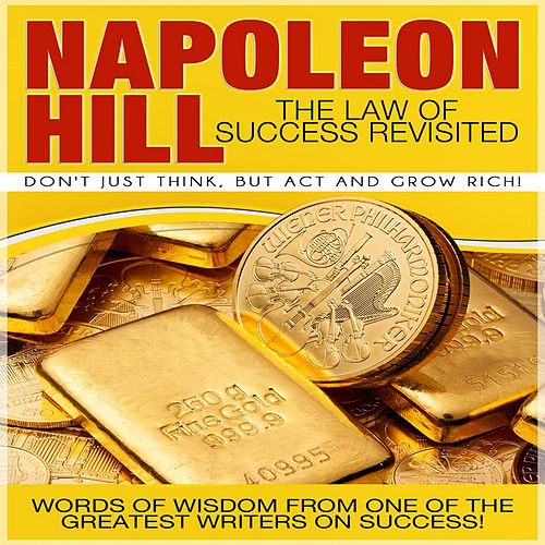 The Law of Success Revisited: Don't Just Think, But Act and Grow Rich! by Napoleon Hill
