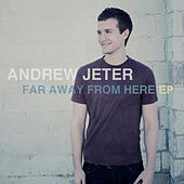 Far Away From Here by Andrew Jeter