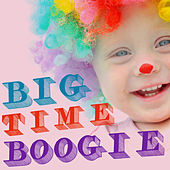 Big Time Boogie: Great Circus Music to Get Your Children Moving Like Yakity Saks, Greatest Show on Earth, And More! by Various Artists