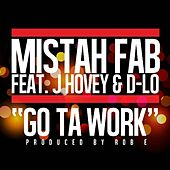 Go Ta Work (feat. D Lo & J Hovey) by Mistah F.A.B.