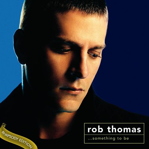 Something To Be by Rob Thomas