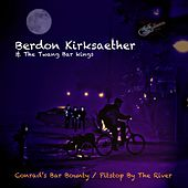 Conrad's Bar Bounty / Pitstop By the River by Berdon Kirksaether and the Twang Bar Kings