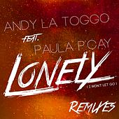 Lonely (Won't Let Go) [Remixes] by Andy LaToggo