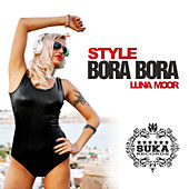 Style Bora Bora (Selected By Luna Moor) by Various Artists